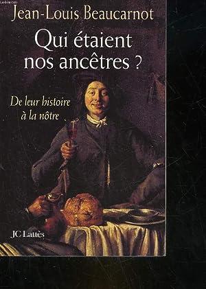 QUI ETAIENT NOS ANCETRES? DE LEUR HISTOIRE A LA NOTRE: BEAUCARNOT JEAN-LOUIS
