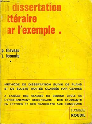 LA DISSERTATION LITTERAIRE PAR L'EXEMPLE: THEVEAU PAUL, LECOMTE JEAN