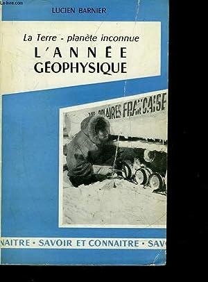 LA TERRE, PLANETE INCONNUE, L'ANNEE GEOPHYSIQUE: BARNIER LUCIEN