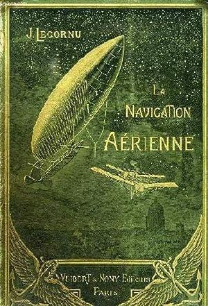LA NAVIGATION AERIENNE, HISTOIRE DOCUMENTAIRE ET ANECDOTIQUE: LECORNU J.