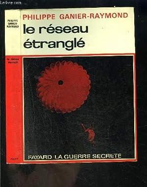 LE RESEAU ETRANGLE: GANIER RAYMOND PHILIPPE.