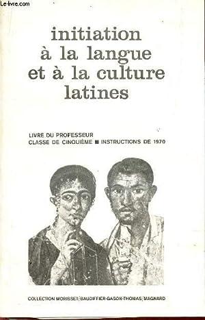 INITIATION A LA LANGUE ET LA CULTURE LATINES (livre du professeur) / CLASSE DE CINQUIEME: ...