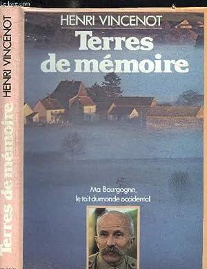 TERRES DE MEMOIRE - MA BOURGOGNE, LE TOIT DU MONDE OCCIDENTAL: VINCENOT HENRI