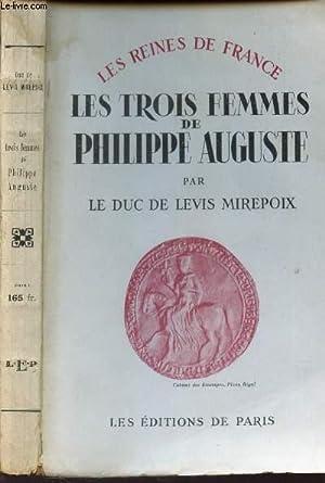 """LES TROIS FEMMES DE PHILIPPE AUGUSTE / 'LES REINES DE FRANCE"""".: DUC DE LEVIS ..."""