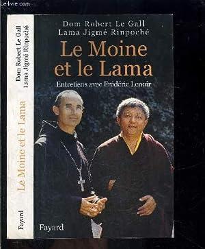 LE MOINE ET LE LAMA- ENTRETIENS AVEC FREDERIC LENOIR: LE GALL ROBERT DOM- RINPOCHE JIGME LAMA