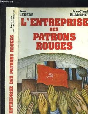 L ENTREPRISE DES PATRONS ROUGES: LEREDE JEAN- BLANCHET