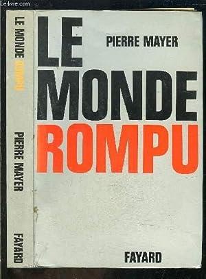 LE MONDE ROMPU- ENVOI DE L AUTEUR: MAYER PIERRE.