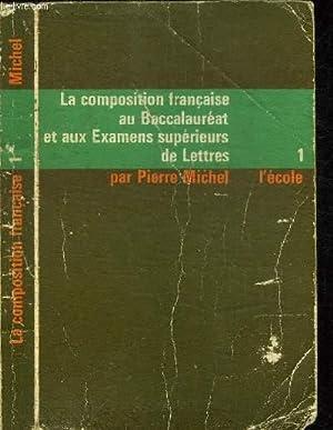 LA COMPOSITION FRANCAISE AU BACCALAUREAT ET AUX EXAMENS SUPERIEURS DE LETTRES - 1 L'ECOLE TOME ...