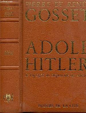 ADOLF HITLER DE L'APOGEE AU CREPUSCULE DES: GOSSET PIERRE ET