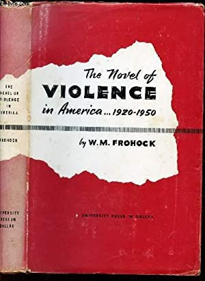THE NOVEL OF VIOLENCE IN AMERICA. 1920-1950.: FROHOCK W.M.