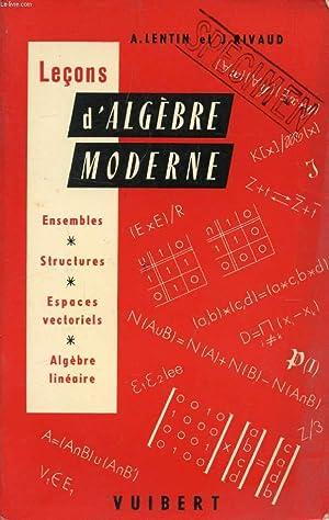 LECONS D'ALGEBRE MODERNE (Ensembles, Structures, Espaces Vectoriels,: LENTIN A., RIVAUD