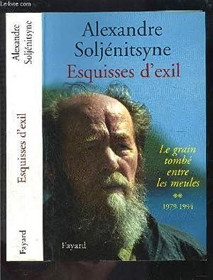 ESQUISSES D EXIL- LE GRAIN TOMBE ENTRE LES MEULES- TOME 2- 1979-1994: SOLJENITSYNE ALEXANDRE.