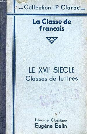 LA CLASSE DE FRANCAIS, LE XVIe SIECLE, TEXTES CHOISIS ET COMMENTÉS, CLASSES DE LETTRES: ...