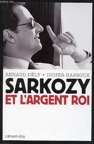 SARKOZY ET L'ARGENT ROI: DELY RENAUD / HASSOUX DIDIER