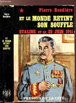ET LE MONDE RETIENT SON SOUFFLE. - LE 22 JUIN 1941 ET STALINE: RONDIERE PIERRE