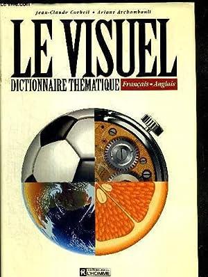 LE VISUEL - DICTIONNAIRE THEMATIQUE FRANCAIS ANGLAIS: CORBEIL J.C. /