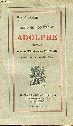 ADOLPHE SUIVI DES REFLEXIONS SUR LA TRAGEDIE: CONSTANT BENJAMIN