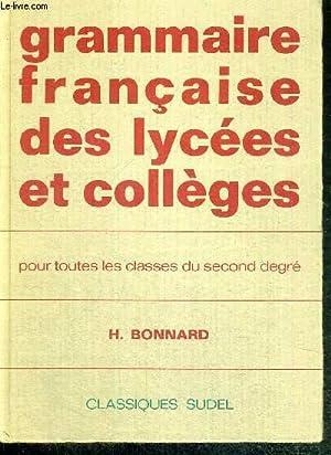 GRAMMAIRE FRANCAISE DES LYCEES ET COLLEGES - POUR TOUTES LES CLASSES DU SECOND DEGRES - 10e EDITION...