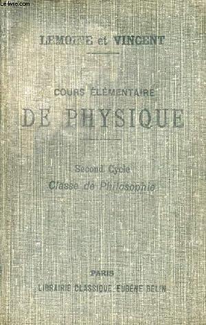COURS ELEMENTAIRE DE PHYSIQUE, SECOND CYCLE, CLASSE DE PHILOSOPHIE: LEMOINE J., VINCENT G.