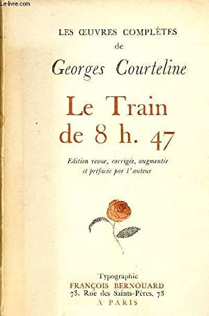 OEUVRES COMPLETES DE GEORGES COURTELINE - LE TRAIN DE 8h47: COURTELINE GEORGES