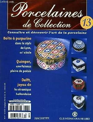 PORCELAINES DE COLLECTION, N° 13, CONNAITRE ET DECOUVRIR L'ART DE LA PORCELAINE: COLLECTIF