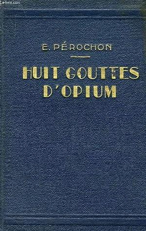 HUIT GOUTTES D'OPIUM: PEROCHON Ernest