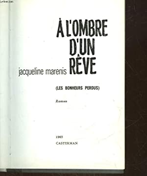 A L'OMBRE D'UN REVE - LES BONHEURS PERDUS: MARENIS JACQUELINE