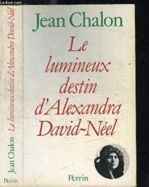 LE LUMINEUX DESTIN D'ALEXANDRA DAVID-NEEL: CHALON JEAN