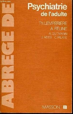 ABREGE DE PSYCHIATRIE DE L'ADULTE.: LEMPERIERE, FELINE A., GUTMANN, ADES J. & PILATE