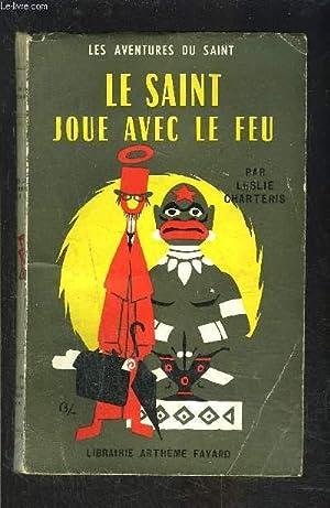 LE SAINT JOUE AVEC LE FEU- N° 37 - LES AVENTURES DU SAINT: CHARTERIS LESLIE