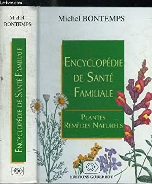 ENCYCLOPEDIE DE SANTE FAMILIALE - PLANTES REMEDES: BONTEMPS MICHEL