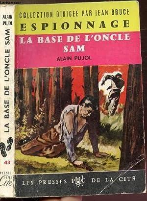 """LA BASE DE L'ONCLE SAM - COLLECTION """"ESPIONNAGE"""" N°43: PUJOL ALAIN"""