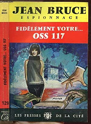 "FIDELEMENT VOTRE. OSS 117 - COLLECTION ""ESPIONNAGE"": BRUCE JEAN"