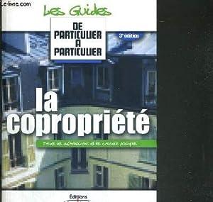 LA COPROPRIETE - TOUTES LES INFORMATIONS ET LES CONSEILS PRATIQUES - 3e EDITION - COLLECTION DE ...