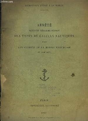 ARRETE RENDANT REGLEMENTAIRES DES TYPES DE CALCULS NAUTIQUES POUR LES EXAMENS DE LA MARINE ...