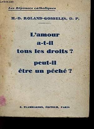 L'AMOUR A-T-IL TOUS LES DROITS ? PEUT-IL ETRE UN PECHE ?: ROLLAND-GOSSELIN M.-D. O.P.