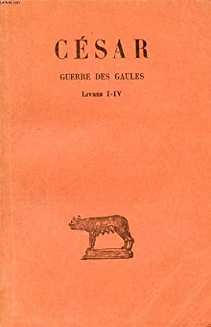 GUERRE DES GAULES, TOME I, LIVRES I-IV: CESAR, Par L.-A. CONSTANS