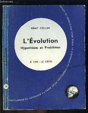 L EVOLUTION- HYPOTHESES ET PROBLEMES- JE SAIS JE CROIS N°30: COLLIN REMY.