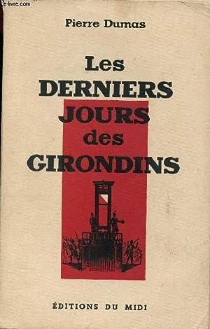 LES DERNIERS JOURS DES GIRONDINS: DUMAS PIERRE