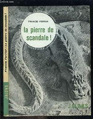 LA PIERRE DE SCANDALE!- JE SAIS- JE CROIS JALONS: FERRIER FRANCIS.