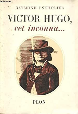VICTOR HUGO CET INCONNU: ESCHOLIER RAYMOND