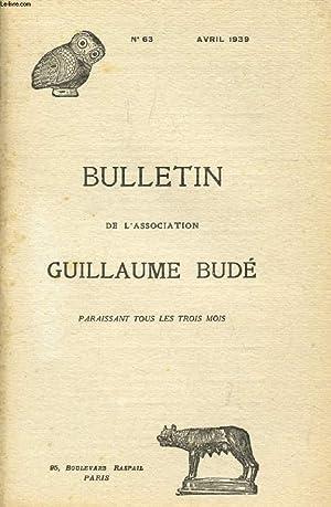 BULLETIN DE L'ASSOCIATION GUILLAUME BUDE, N° 63, AVRIL 1939 (Sommaire: De la Modernit&...
