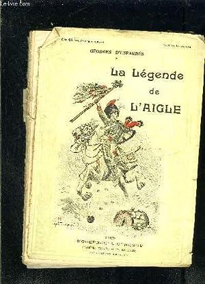 LA LEGENDE DE L AIGLE- VENDU EN: D ESPARBES GEORGES