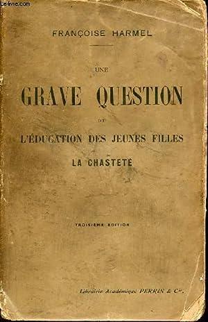 UNE GRAVE QUESTION DE L'EDUCATION DES JEUNES FILLES - LA CHASTETE: HARMEL FRANCOISE