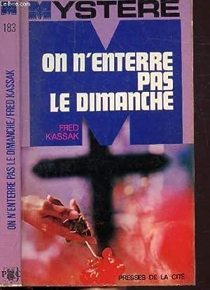 "ON N'ENTERRE PAS LE DIMANCHE - COLLECTION ""MYSTERE"" N°183: KASSAK FRED"