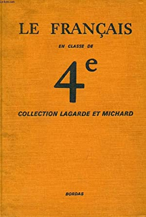 LE FRANCAIS EN CLASSE DE 4e (COLLECTION LAGARDE ET MICHARD): BARRAL M., GRIFFE G., FOURNIER J., ...