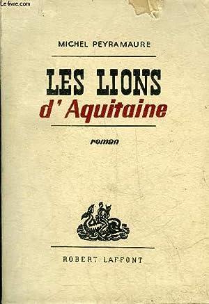 LES LIONS D'AQUITAINE - ROMAN.: PEYRAMAURE MICHEL