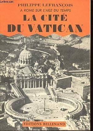 A ROME SUR L'AILE DU TEMPS - LA CITE DU VATICAN - TOME I: LEFRANCOIS PHILIPPE