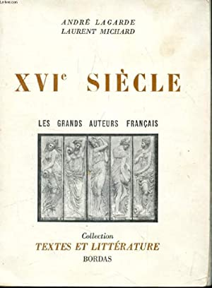 LES GRANDS AUTEURS FRANCAIS DU PROGRAMME, II, XVIe SIECLE: LAGARDE ANDRE, MICHARD LAURENT