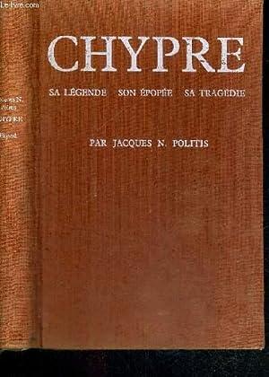 CHYPRE - SA LEGENDE - SON EPOPEE: N. POLITIS JACQUES